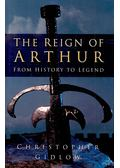 The Reign of Arthur - GIDLOW, CHRISTOPHER
