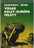 Vihar Kelet-Európa felett (dedikált) - Gosztonyi Péter