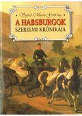 A Habsburgok szerelmi krónikája - Gröbing, Sigrid-Maria