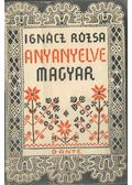 Anyanyelve magyar - Ignácz Rózsa