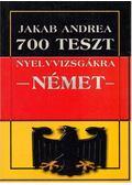 700 teszt nyelvvizsgákra - német - Jakab Andrea