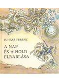 A nap és a hold elrablása - Juhász Ferenc