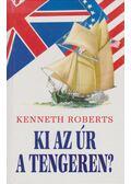 Ki az úr a tengeren - Kenneth Roberts