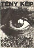 Tény-Kép - A magyar fotográfia története 1840-1981