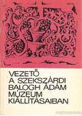 Vezető a Szekszárdi Balogh Ádám múzeum kiállításaiban
