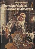 Élhetetlen feltalálók, halhatatlan találmányok I-II. kötet