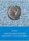 A királyi szolgálónépi szervezet a 13-14. században - Kis Péter
