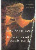 Titokzatos erők - csodás esetek - Kosutány István