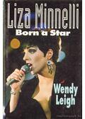 Liza Minnelli: Born a Star - Leigh, Wendy
