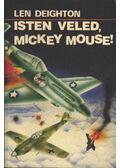 Isten veled, Mickey Mouse! - LEN DEIGHTON