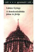 A demokratizálódás jelene és jövője - Lukács György