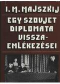 Egy szovjet diplomata visszaemlékezései (1925-1945) - Majszkij, I. M.