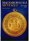 Magyarországi művészet 1300-1470 körül I-II. - Marosi Ernő