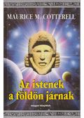 Az istenek a földön járnak - Maurice M. Cotterell