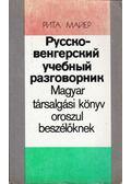Magyar társalgási könyv oroszul beszélőknek - Mayer Rita