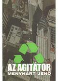 Az agitátor - Menyhárt Jenő