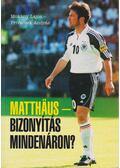 Matthäus - Bizonyítás mindenáron? - Mokány Lajos, Privacsek András