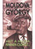 Akit a múzsa fenéken csókolt - Moldova György