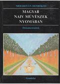 Magyar naiv művészek nyomában - Moldován Domokos