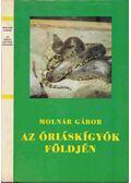 Az óriáskígyók földjén - Molnár Gábor