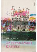 Az elvarázsolt kastély - Nesbit, Edith