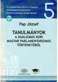 Tanulmányok a dualizmus kori magyar parlamentarizmus történetéből - Pap József