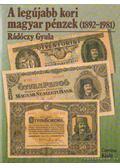 A legújabb kori magyar pénzek (1892-1981) - Rádóczy Gyula