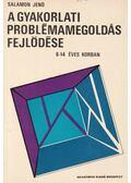A gyakorlati problémamegoldás fejlődése 6-14 éves korban - Salamon Jenő