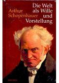 Die Welt als Wille und Vorstellung - Schopenhauer, Arthur