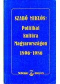 Politikai kultúra Magyarországon 1896-1986 - Szabó Miklós
