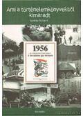 1956 - Ami a történelemkönyvekből kimaradt - Szalay Róbert
