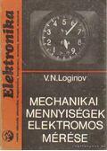 Mechanikai mennyiségek elektromos mérése - V. N. Loginov