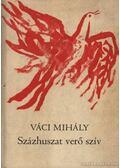 Százhuszat verő szív - Váci Mihály