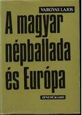 A magyar népballada és Európa I-II. - Vargyas Lajos