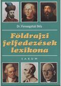 Földrajzi felfedezések lexikona - Veresegyházi Béla
