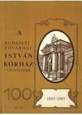 A budapesti fővárosi István kórház történetének 100 éve 1885-1985 - Vértes László