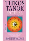 Titkos tanok - Ezoterika - Waldrich, Hans-Peter