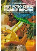 Húst pótló ételek hústalan napokra - Z. Tábori Piroska