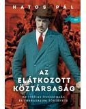 Az elátkozott köztársaság - Az 1918-as összeomlás és forradalom története - Hatos Pál
