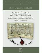 Marie-Madeleine de Cevins: Koldulórendi konfraternitások a középkori Magyarországon (1270 k. - 1530 k.)