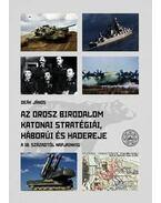 Az Orosz Birodalom katonai stratégiái, háborúi és hadereje - A 18. századtól napjainkig