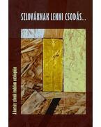 Szlováknak lenni csodás