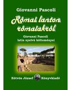 Római lanton rómaiakról. Giovanni Pascoli latin nyelvű költeményei