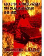 Goli Otok, a Pokolsziget - Tito Gulág szigete az Adrián (1948-1981)