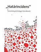 """""""Határincidens"""" - Tanulmányok Szilágyi Domokosról"""
