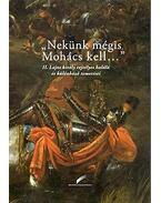 """""""Nekünk mégis Mohács kell..."""" - II. Lajos király rejtélyes halála és különböző temetései"""