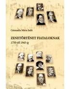 Zenetörténet fiataloknak - 1750-től 1945-ig