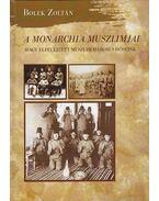 A Monarchia muszlimjai, avagy elfelejtett muszlim háborús hőseink - Bolek Zoltán