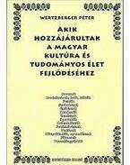 Akik hozzájárultak a magyar kultúra és tudományos élet fejlődéséhez