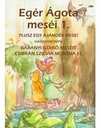 Egér Ágota meséi 1. Hangoskönyv- Egér Ágota meséi 1. plusz egy ajándék mese!